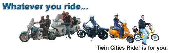 Whatever you ride, Twin Cities Rider is for you.